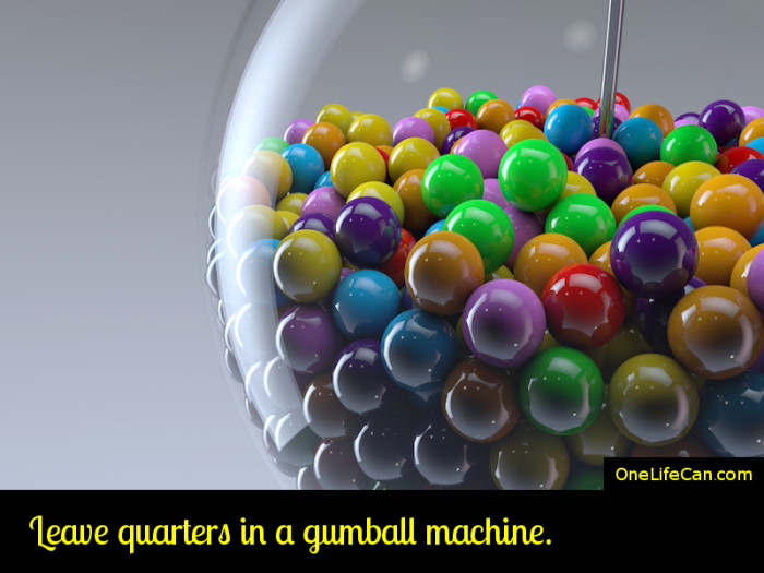 Mindful Act of Kindness - Leave Quarters in a Gumball Machine