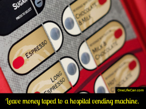 Mindful Act of Kindness - Leave Money Taped to a Hospital Vending Machine